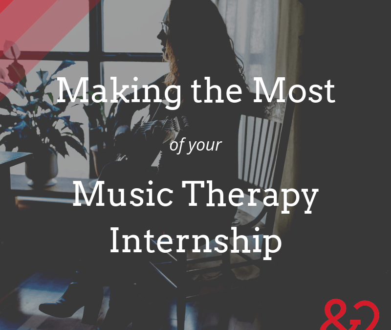 The Music Therapy Intern's Declassified Survival Guide, Part 2: Making the Most of Your Internship