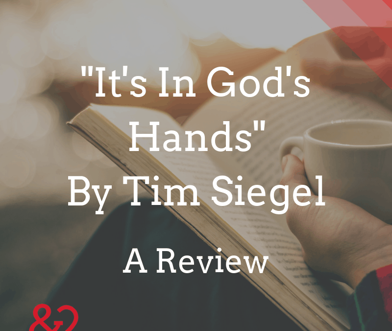 """It's In God's Hands"" by Tim Siegel: A Review"