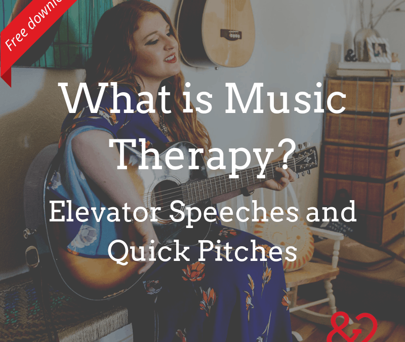 What is Music Therapy? Elevator Speeches and Quick Pitches