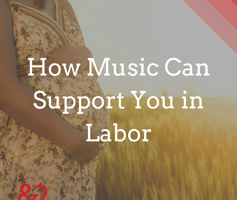 How Music Can Help You Feel Safe and Supported During Labor