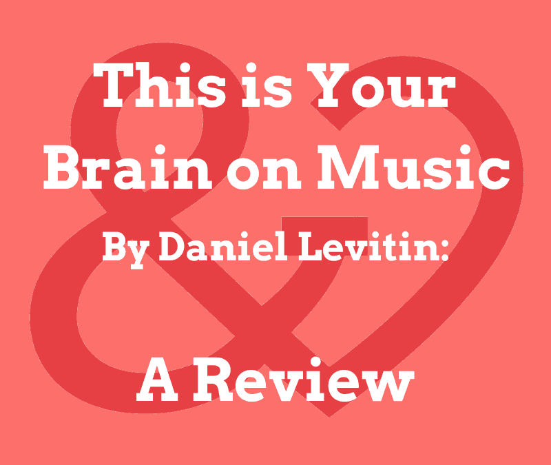 This is Your Brain on Music by Daniel J. Levitin: A Review