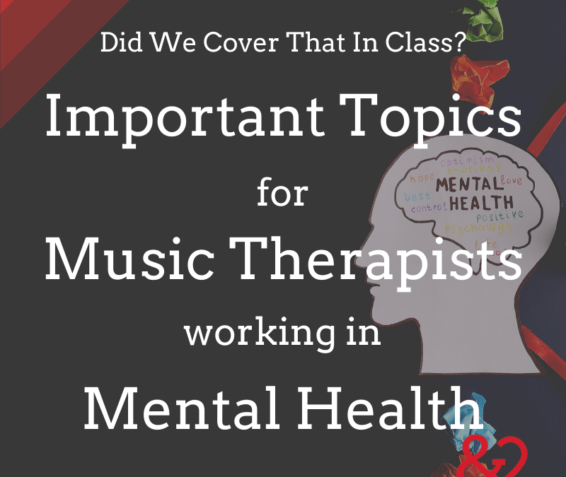 Did We Cover That in Class? Important Topics for Music Therapists Working in Mental Health