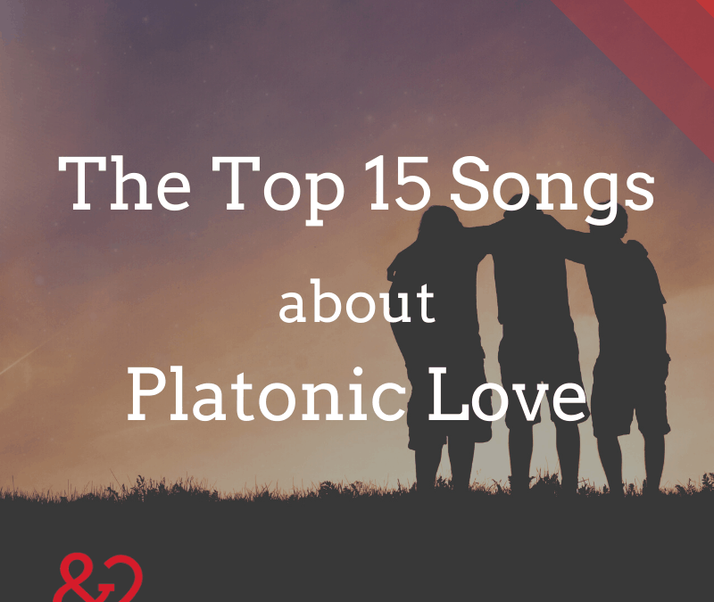 Top 15 Songs About Platonic Love