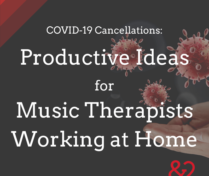 COVID-19 Cancellations – COVID Music Therapy Ideas for Music Therapists Working from Home