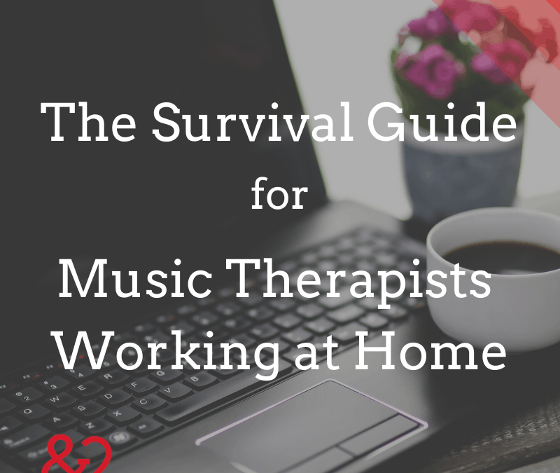 Survival Guide for Music Therapists Working at Home
