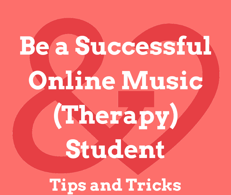 Be a Successful Online Music (Therapy) Student: Tips and Tricks