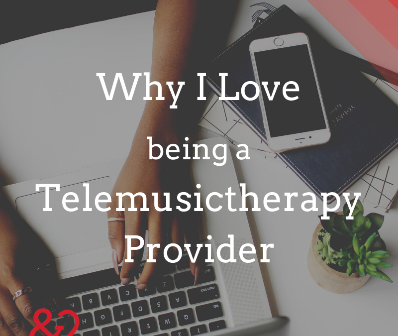 Why I Love Being a Telemusictherapy Provider