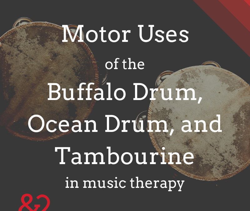 Motor Uses of the Buffalo Drum, Ocean Drum, and Tambourine in Music Therapy