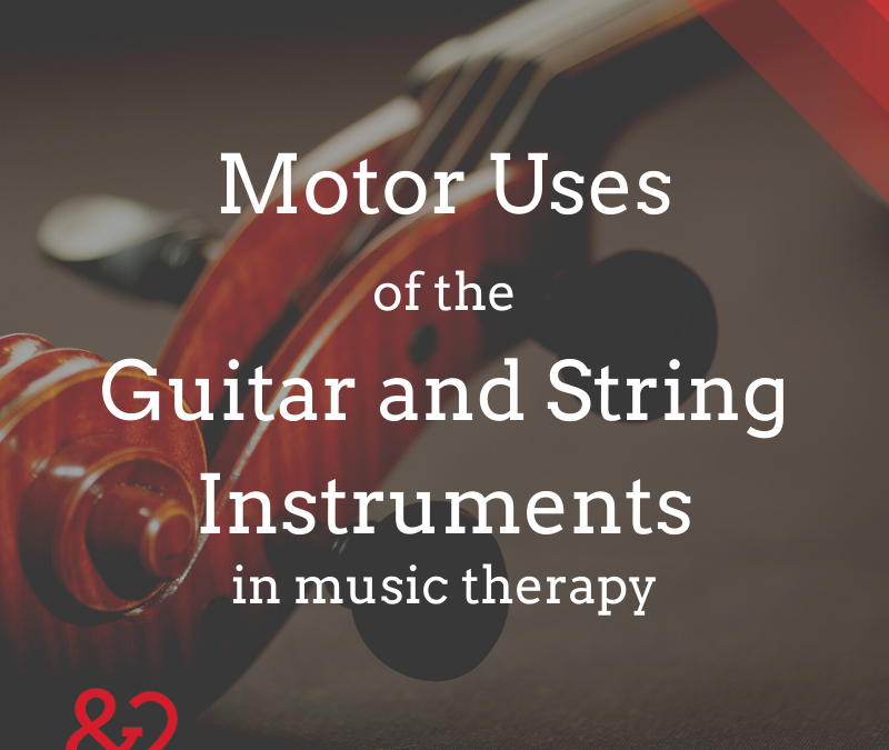 Using Guitar and String Instruments for Motor Goals in Music Therapy