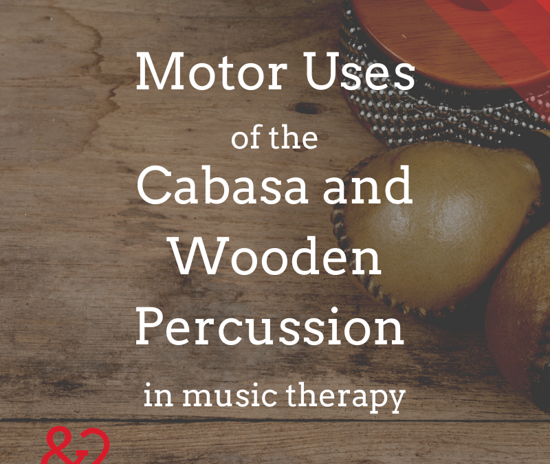 Percussion in Music Therapy: Motor Uses of Cabasa and Wooden Percussion Instruments