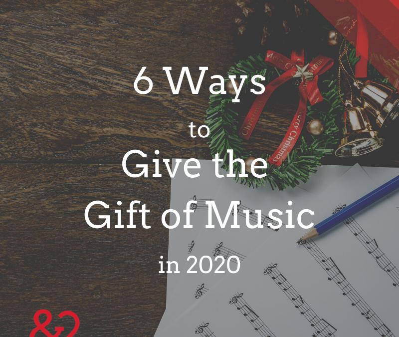 6 Ways to Give the Gift of Music in 2020