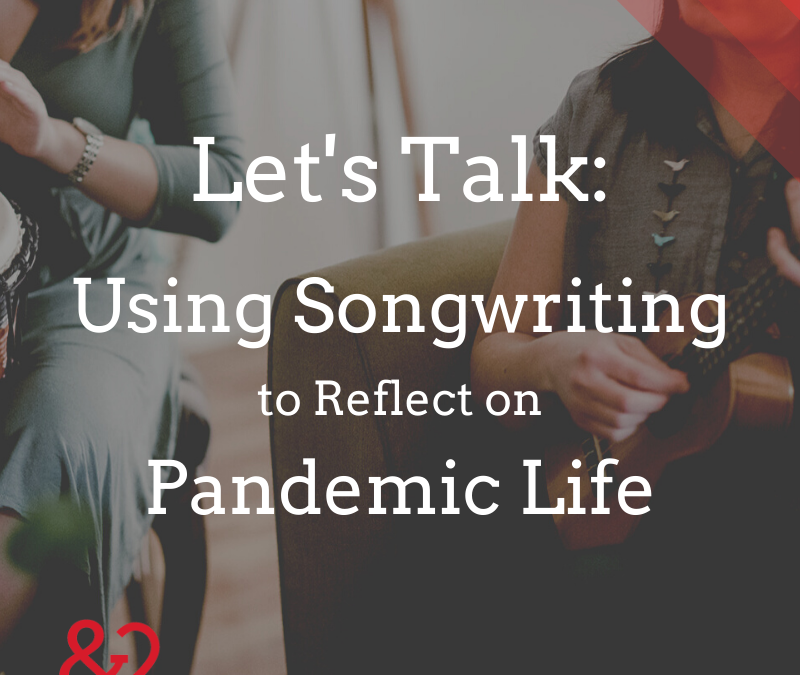 Let's Talk – Songwriting Reflections on Pandemic Life